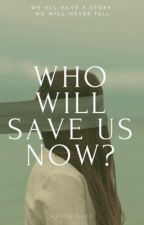 WHO WILL SAVE US NOW? by Chartien