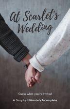 At Scarlet's Wedding [Sequel] by JumpMeIfUWanna