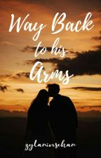 Book 4:Way Back To His Arms✔ by zylarinschar