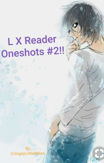 (Death Note) - L X Reader Oneshots #2!!