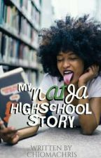 MY NAIJA HIGH SCHOOL STORY#projectNigeria by chiomachris
