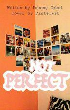Not Perfect (Sequel Senja Dan Jingga) by PocongCebol