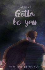 GOTTA BE YOU by Lala_Santos