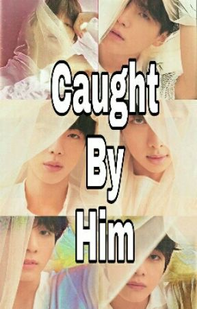 Caught By Him  by Reign_lulubel07