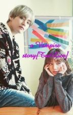 a Vampire story [TaeLice]💖✔ by 2005taelice2005