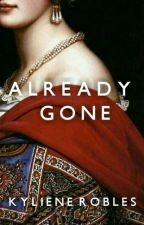 Already Gone (GOT Fanfic) by FemmeFatale18