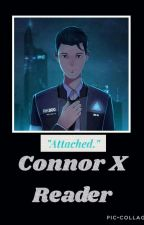[Detroit: Become Human] Connor X Reader: Attached.  by Xia_The_Writer_
