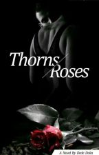 Thorns And Roses [Rewriting] by DedeDoku_xoxo