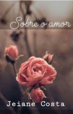 Sobre o amor by JeianeCosta
