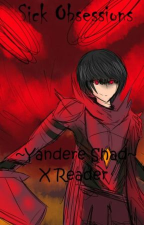 Sick Obsessions|| Yandere Shad X Reader by CrazyLilly733