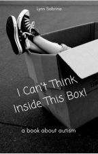 I Can't Think Inside This Box!  a book about autism by FairlyLocalTreehouse