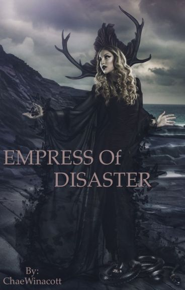 Empress of Disaster. (ON HOLD) by ChaeWinacott