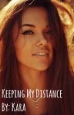 Keeping My Distance {Completed} by KissesFromK