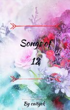 Songs of 12 by caityek