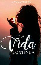 La Vida Continua... by Anyvayestas2003