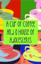 A Cup of Coffee and a House of Adolescents by get_some