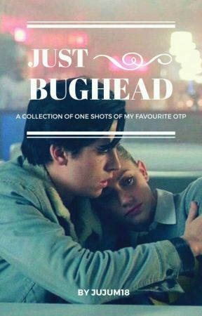 Just Bughead. (One Shots)  by jujum18