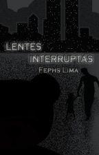 Lentes Interruptas by FephsLima