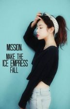 Mission:Make the Ice Empress Fall by iamlovedbytheking
