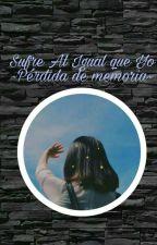 Sufre Al Igual Que Yo,×pérdida de memoria× by MarianBarraza97
