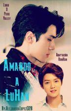 Amando a LuHan (Adap HunHan)Libro 3 Pride Valley by AlejandraLopez028