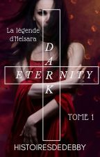 Dark Eternity || Tome I by HiistoiresDeDebby