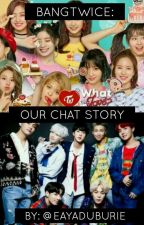 Bangtwice: Our Chat Story by EAYADUBURIE