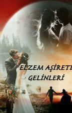 ELZEM AŞİRETİ GELİNLERİ by melikesoylemez5
