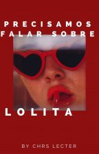Vamos conversar sobre Lolita by Oh_Dahyun