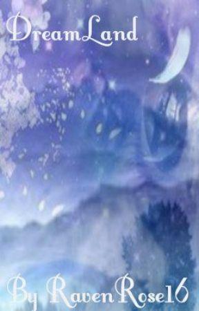 Dreamland by RavenRose16