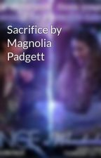 Sacrifice by Magnolia Padgett by MissFlowerActor