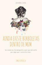 AINDA EXISTE BORBOLETAS DENTRO DE MIM  by Mly_15
