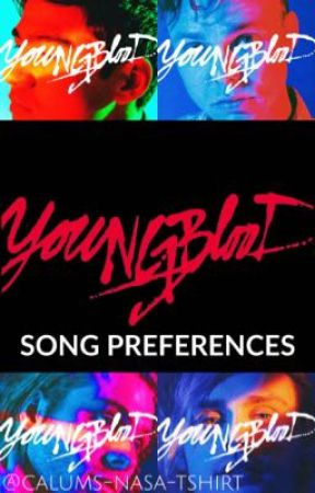 YOUNGBLOOD Song Preferences by WhatsGoodCalumHood