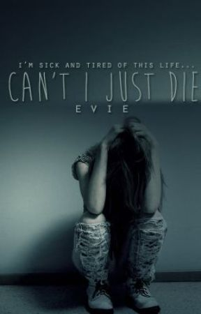 Can't I Just Die? by impassively