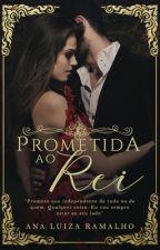 Prometida ao Rei by lulurg2702