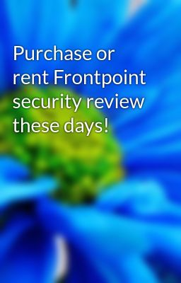 purchase or rent frontpoint security review these days