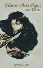 A Choice with no Regrets (Levi x Reader) by gorgeous_levi