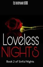 Loveless Nights (Book 2 of Sinful Nights)  by estudyanteXXX