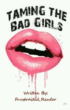 Taming the BadGirls by frustraited_reader