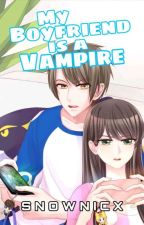 My Boyfriend Is A Vampire (On Going) by JustineSnowNicx