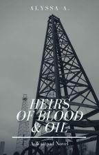 Heirs Of Blood & Oil by sweetpeafan1999