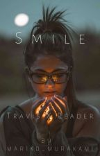 Smile【Travis X Reader】[ Completed ] by Naome_hashigana