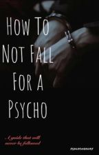 How to not fall for a psycho by xgoldenhourx