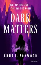 Dark Matters ~Anomalies~ ✔ by TheTigerWriter