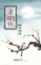 [ Cung Đấu ] ĐẾ HOÀNG PHI - HOẠI PHI VÃN VÃN - full by sensen_110293