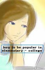 How To Be Popular In Elementary - College by Layla1489