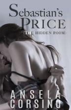 Sebastian's Price : The Hidden Room by anselacorsino