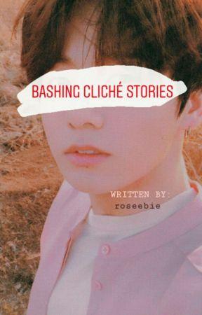 Bashing Cliché Stories by roseebie