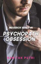 Psychopath Obsession [MAVERICK SERIES#1] by haniyahhputri