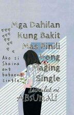 Mga Dahilan Kung Bakit Mas Pinili Kong Maging Single (On-going) by ABsUmali